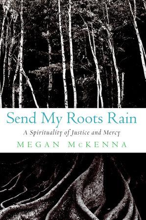 Send My Roots Rain by Megan McKenna