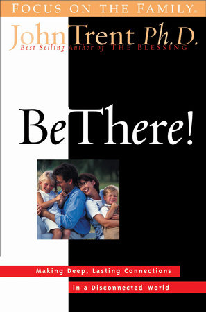 Be There! by John Trent