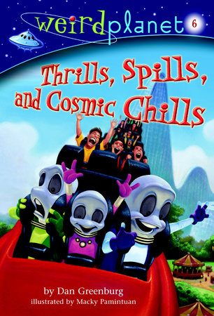 Weird Planet #6: Thrills, Spills, and Cosmic Chills by Dan Greenburg
