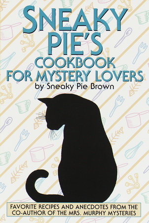 Sneaky Pie's Cookbook for Mystery Lovers by Rita Mae Brown