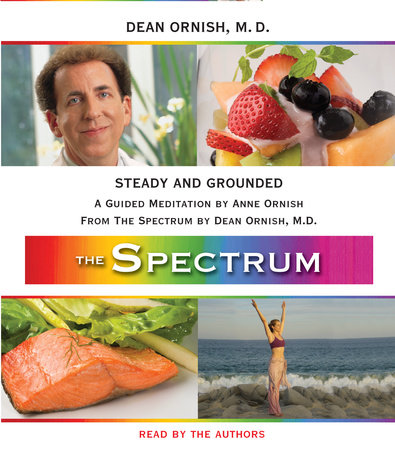 Steady and Grounded by Dean Ornish, M.D. and Anne Ornish