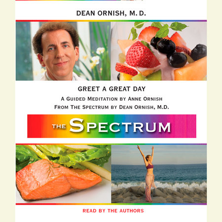 Greet a Great Day by Dean Ornish, M.D. and Anne Ornish