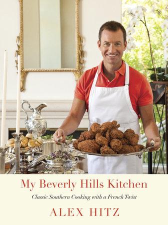 My Beverly Hills Kitchen by Alex Hitz