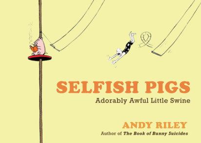 Selfish Pigs