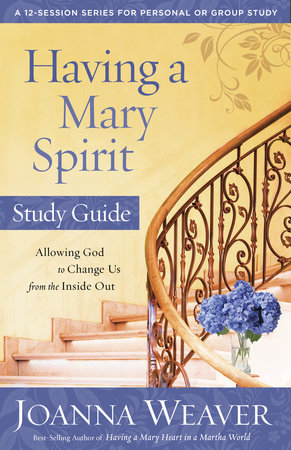 Having a Mary Spirit Study Guide by Joanna Weaver