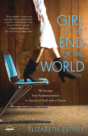 Girl at the End of the World by Elizabeth Esther