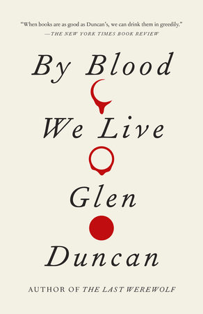 By Blood We Live by Glen Duncan