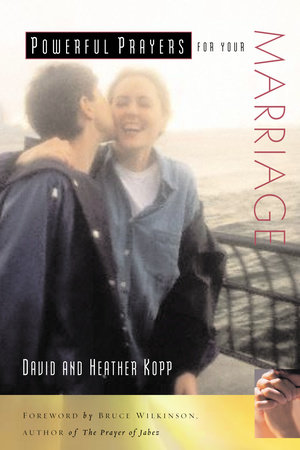 Powerful Prayers for Your Marriage by David and Heather Kopp