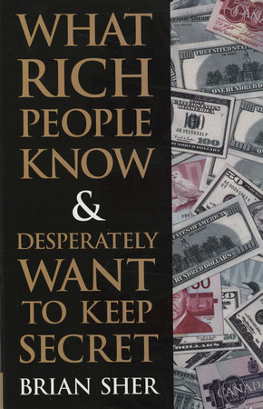 What Rich People Know & Desperately Want to Keep Secret by Brian Sher