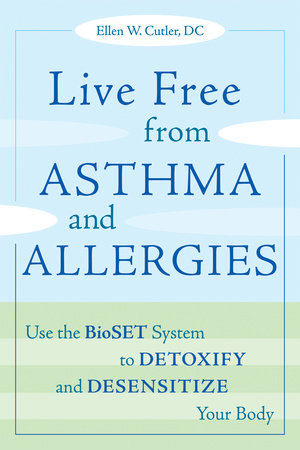 Live Free from Asthma and Allergies by Ellen W. Cutler