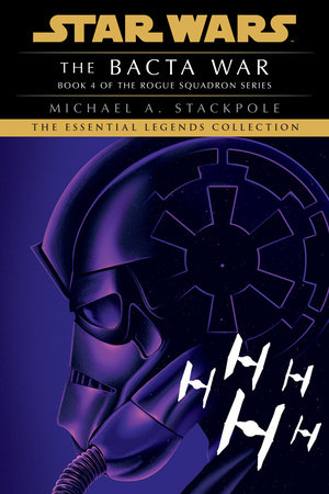 The Bacta War: Star Wars Legends (X-Wing) by Michael A. Stackpole