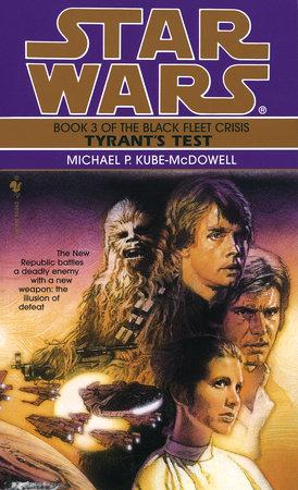 Tyrant's Test: Star Wars Legends (The Black Fleet Crisis) by Michael P. Kube-Mcdowell