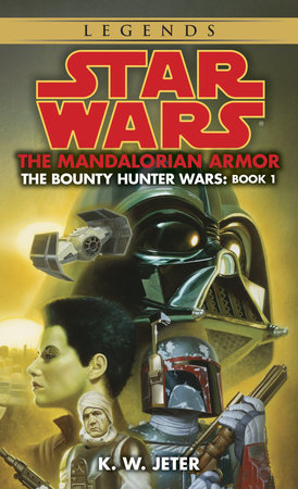 The Mandalorian Armor: Star Wars Legends (The Bounty Hunter Wars) by K. W. Jeter