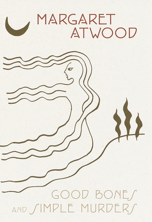 Good Bones and Simple Murders by Margaret Atwood