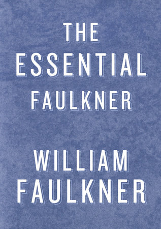 The Essential Faulkner by William Faulkner