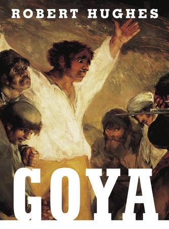 Goya by Robert Hughes