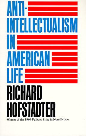 Anti-Intellectualism in American Life by Richard Hofstadter