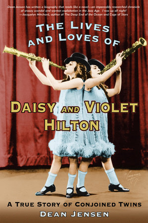 The Lives and Loves of Daisy and Violet Hilton by Dean Jensen