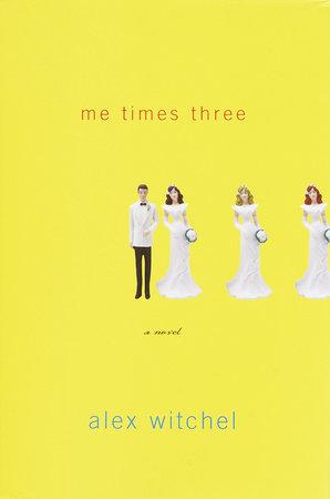 Me Times Three by Alex Witchel
