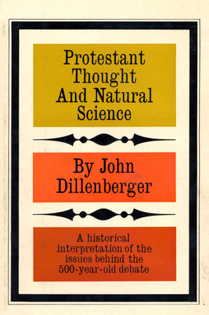 Protestant Thought and Natural Science by John Dillenberger