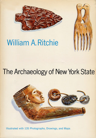 The Archaeology of New York State by William A. Ritchie