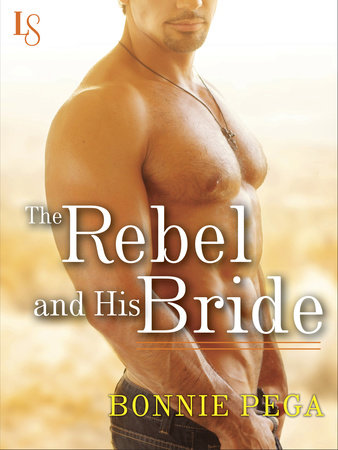 The Rebel and His Bride by Bonnie Pega