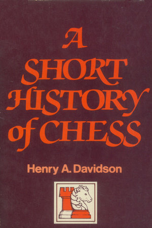 A Short History of Chess by Henry A. Davidson