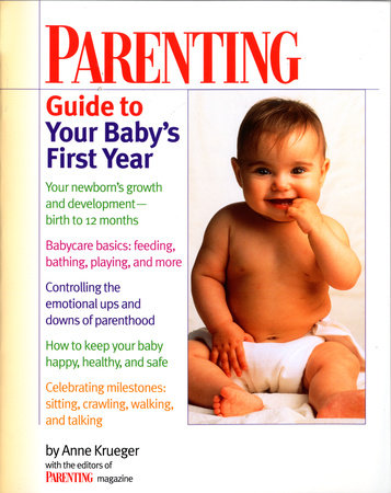 Parenting Guide to Your Baby's First Year by Anne Krueger