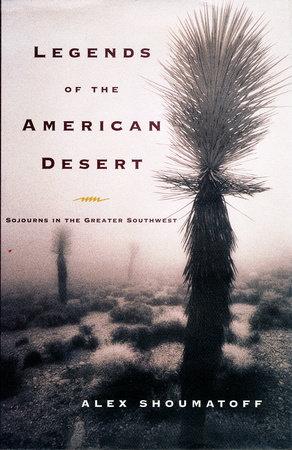 Legends of the American Desert by Alex Shoumatoff