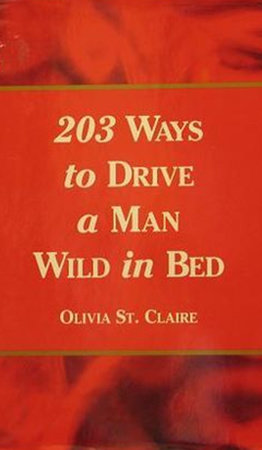 203 Ways to Drive a Man Wild in Bed by Olivia St. Claire