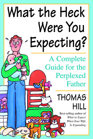 What the Heck Were You Expecting? by Thomas Hill