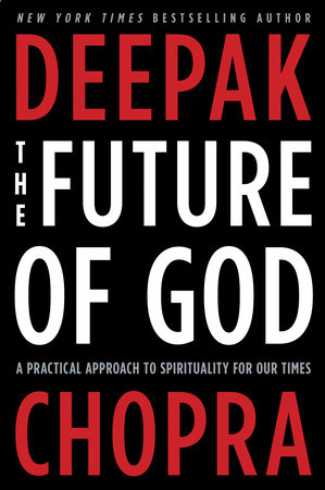 The Future of God by Deepak Chopra, M.D.