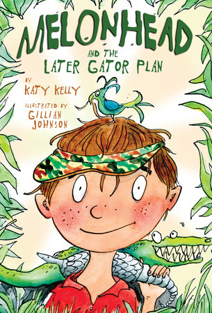 Melonhead and the Later Gator Plan by Katy Kelly; illustrated by Gillian Johnson