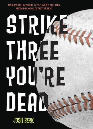 Strike Three, You're Dead by Josh Berk
