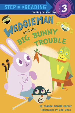 Wedgieman and the Big Bunny Trouble by Charise Mericle Harper; illustrated by Bob Shea