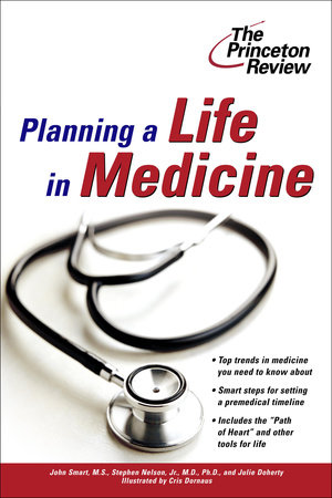 Planning a Life in Medicine by The Princeton Review, John Smart, Stephen Nelson and Julie Doherty