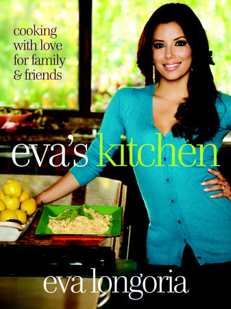 Eva's Kitchen by Eva Longoria and Marah Stets