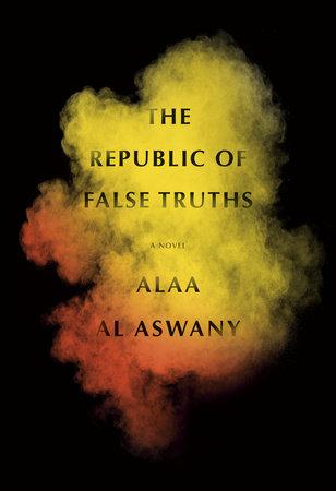 The Republic of False Truths by Alaa Al Aswany