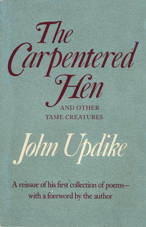 The Carpentered Hen by John Updike
