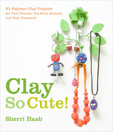 Clay So Cute by Sherri Haab