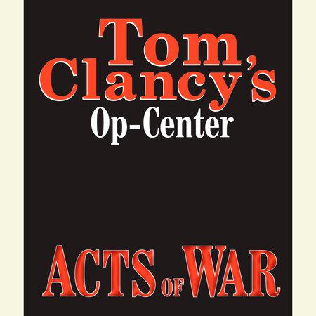 Tom Clancy's Op-Center #4: Acts of War by Tom Clancy, Steve Pieczenik and Jeff Rovin
