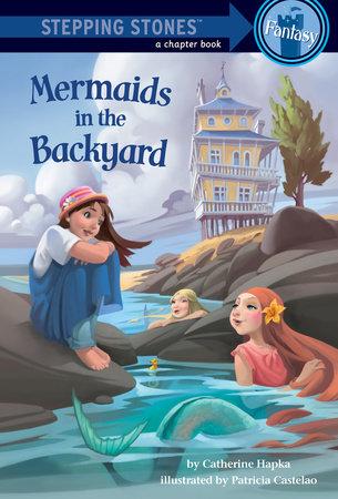 Mermaids in the Backyard by Catherine Hapka