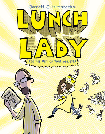 Lunch Lady and the Author Visit Vendetta by Jarrett J. Krosoczka