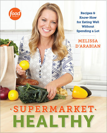 Supermarket Healthy by Melissa d'Arabian and Raquel Pelzel