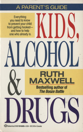 Kids, Alcohol and Drugs: A Parents' Guide by Ruth Maxwell