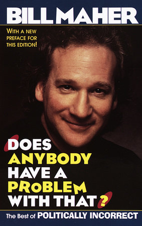 Does Anybody Have a Problem with That? by Bill Maher