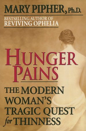 Hunger Pains by Mary Pipher, PhD