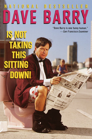 Dave Barry Is Not Taking This Sitting Down by Dave Barry