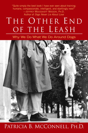 The Other End of the Leash by Patricia McConnell, Ph.D.