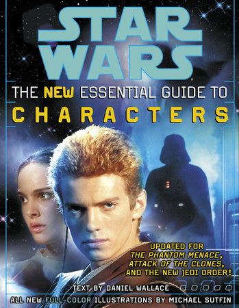 The Essential Guide to Characters, Revised Edition: Star Wars by Daniel Wallace